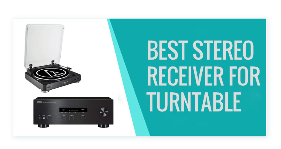 Best Stereo Receiver for Turntable In 2019 Buyers Guide